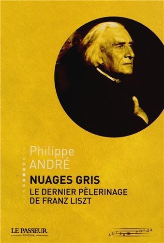 Nuages gris, le dernier pèlerinage de Franz Liszt