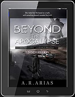 Beyond The Apocalypse: Andrea Lives (The Edge of Time Book 3) by [A.R. Arias]