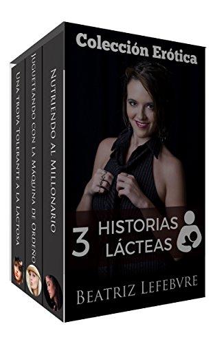 3 Historias Lácteas: Colección Erótica