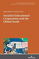 Socialist Educational Cooperation and the Global South (Studia Educationis Historica)