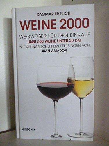 Weine 2000. Ein Wegweiser für den Einkauf. 500 Weine unter 20 DM. Mit 60 kulinarischen Empfehlungen von Juan Amador.