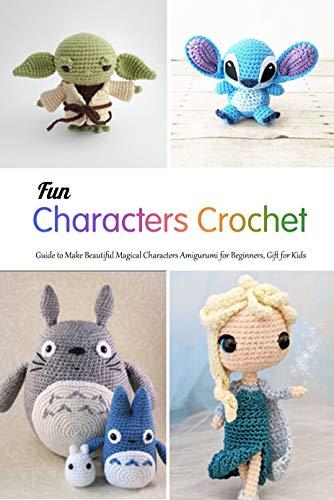 Fun Characters Crochet: Guide to Make Beautiful Magical Characters Amigurumi for Beginners, Gift for Kids: Cute Crochet- Gift for Kids
