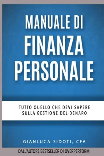 Manuale di Finanza Personale: Tutto quello che devi sapere sulla Gestione del Denaro: dal Risparmio all'Investimento al Trading sui Mercati Finanziari
