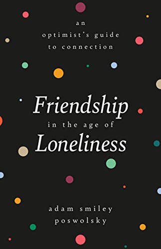 Compare Textbook Prices for Friendship in the Age of Loneliness: An Optimist's Guide to Connection  ISBN 9780762472277 by Poswolsky, Adam Smiley