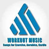 Workout Music: Songs for Exercise, Aerobics, Cardio