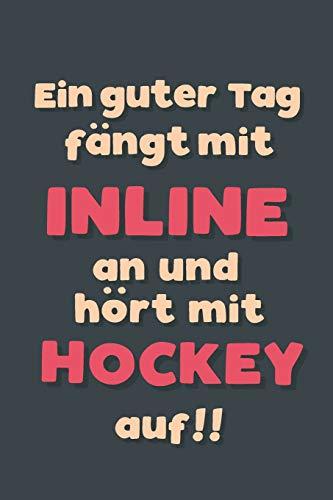 Ein guter Tag fängt mit Inlinehockey an: Notizbuch - tolles Geschenk für Notizen, Scribbeln und Erinnerungen aufbewahren | liniert mit 100 Seiten
