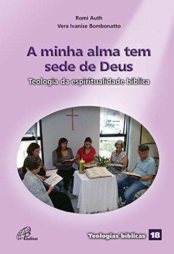 A minha alma tem sede de Deus: Teologia da espiritualidade bíblica (Teologias bíblicas Livro 18) (Portuguese Edition)