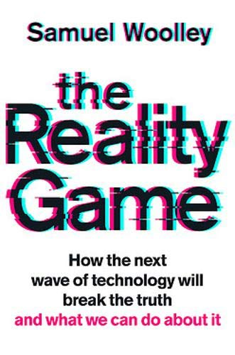 The Reality Game: How the next wave of technology will break the truth - and what we can do about it