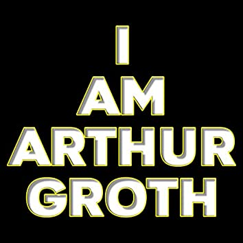 I Am Arthur Groth