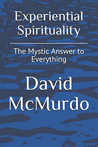 Experiential Spirituality: The Mystic Answer to Everything