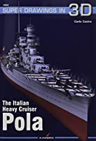 The Italian Heavy Cruiser Pola (Super Drawings in 3D)