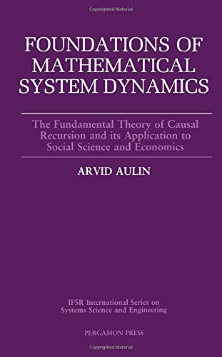Foundations of Mathematical System Dynamics: The Fundamental Theory of Causal Recursion and Its Application to Social Science and Economics (Ifsr in)