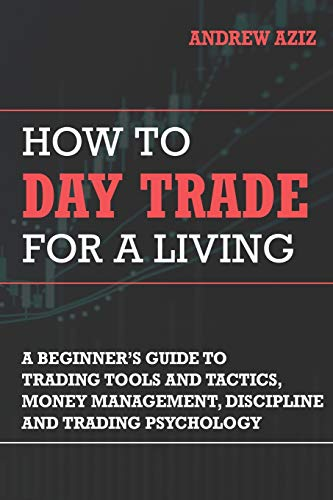 How to Day Trade for a Living: A Beginner's Guide to Trading Tools and Tactics, Money Management, Discipline and Trading Psychology (Stock Market Investing and Trading, Band 3)
