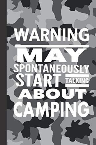 WARNING May Spontaneously Start Talking About Camping: Best Funny Camper Gift For Men Women - Humorous Saying Journal For Camping Lovers - Blank Lined ... - Black Gray Camo Cover 6'x9' Notebook