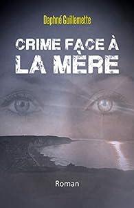 Crime face à la mère par Guillemette