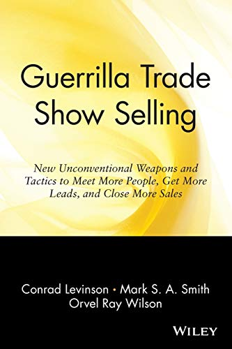 Guerrilla Trade Show Selling: New Unconventional Weapons and Tactics to Meet More People, Get More Leads, and Close More Sales: New Unconventional ... Close More Sales (Guerrilla Marketing Series)