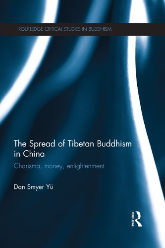 The Spread of Tibetan Buddhism in China: Charisma, Money, Enlightenment (Routledge Critical Studies in Buddhism) (English Edition)