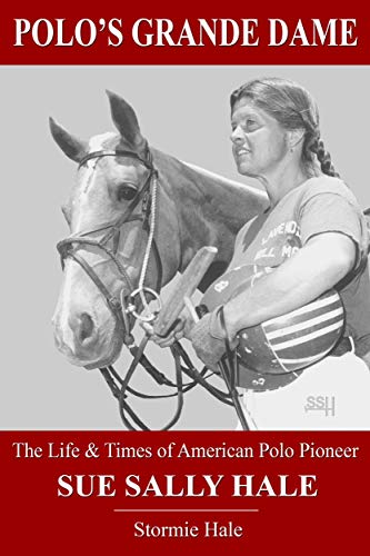 Polo\'s Grande Dame: The Life & Times of American Polo Pioneer Sue Sally Hale (English Edition)