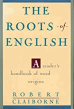The Roots of English: A Reader's Handbook of Word Origins