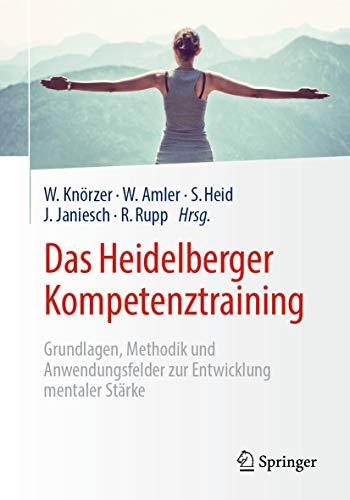 Das Heidelberger Kompetenztraining: Grundlagen, Methodik und Anwendungsfelder zur Entwicklung mentaler Stärke