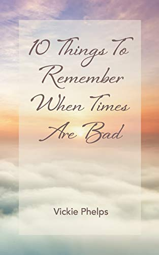 Book: 10 Things to Remember When Times Are Bad by Vickie Phelps