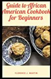 Guide to African American Cookbook For Beginners: The high mortality from diet-related diseases among African Americans strongly suggests a need to adopt diets lower in total fat