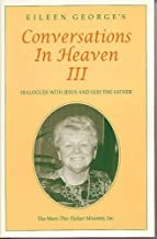 Eileen George's Conversations In Heaven III: Dialogues with Jesus and God the Father (Eileen George's Conversations In Heaven, III, Three)