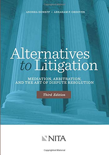 Compare Textbook Prices for Alternatives to Litigation Mediation, Arbitration, and the Art of Dispute Resolution: Third Edition NITA Third Edition ISBN 9781601563378 by Doneff