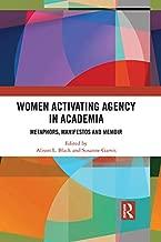Women Activating Agency in Academia: Metaphors, Manifestos and Memoir
