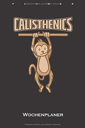 Calisthenics Affe an Klimmzugstange Wochenplaner: Wochenübersicht (Termine, Ziele, Notizen, Wochenplan) für Fitness-Enthusiasten und alle die den ... rund um Eigengewichtsübungen lieben