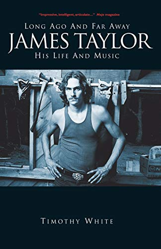 James Taylor: Long Ago and Far Away: His Life and Music