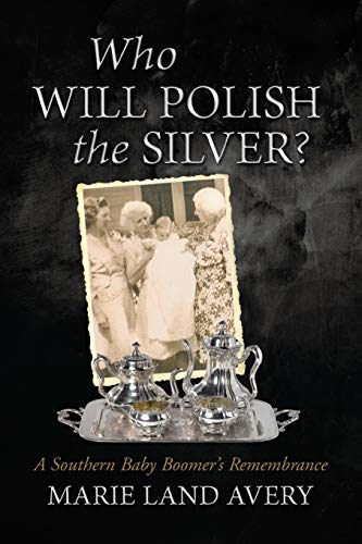 Who Will Polish the Silver?: A Southern Baby Boomer