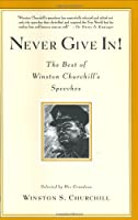 Never Give In!: The Best of Winston Churchill's Speeches