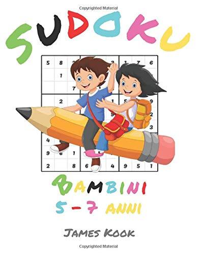 Sudoku Bambini 5 - 7 Anni  : 200 Griglie di sudoku per bambini dai 5 ai 7 anni con soluzioni, su questo libro di attività. Livello principiante - Sviluppare l intelligenza
