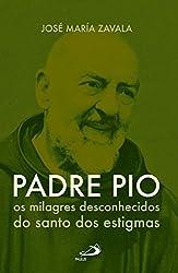 Padre Pio – Os Milagres Desconhecidos Do Santo Dos Estigmas