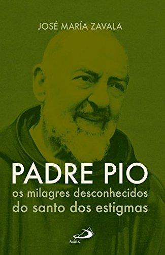 Padre Pio: os Milagres Desconhecidos do Santo dos Estigmas