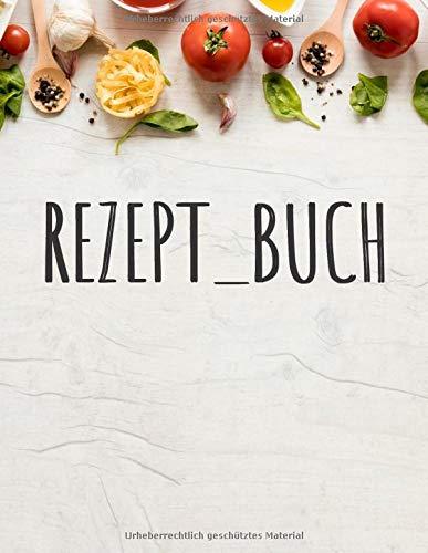REZEPT_ BUCH: rezeptbuch zum selberschreiben,Blanko Kochbuch für 120 Rezepte