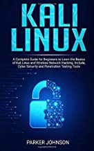 KALI LINUX: A Complete Guide for Beginners to Learn the Basics of Kali Linux and Wireless Network Hacking. Include, Cyber Security and Penetration Testing Tools