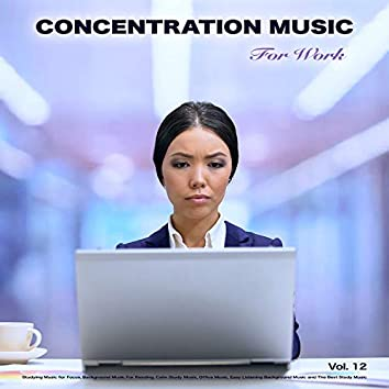 Concentration Music For Work: Studying Music for Focus, Background Music For Reading, Calm Study Music, Office Music, Easy Listening Background Music and The Best Study Music, Vol. 12