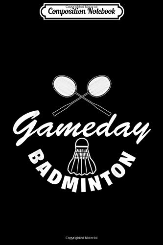 Composition Notebook: Game Day Badminton Awesome Tournament Sport Match  Journal/Notebook Blank Lined Ruled 6x9 100 Pages