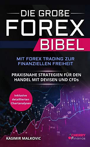 Die große Forex Bibel: Mit Forex Trading zur finanziellen Freiheit - Praxisnahe Strategien für den Handel mit Devisen und CFDs - Inkl. Videokurs ...