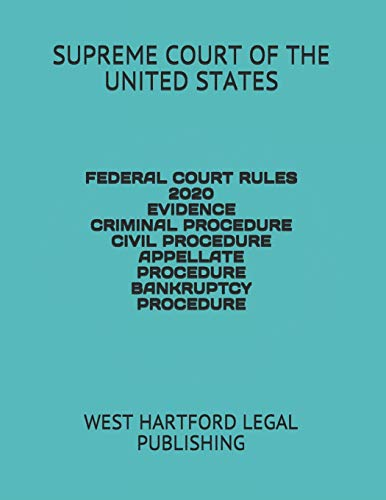 Compare Textbook Prices for FEDERAL COURT RULES 2020 EVIDENCE CRIMINAL PROCEDURE CIVIL PROCEDURE APPELLATE PROCEDURE BANKRUPTCY PROCEDURE: WEST HARTFORD LEGAL PUBLISHING  ISBN 9781674069234 by OF THE UNITED STATES, SUPREME COURT,LEGAL PUBLISHING, WEST HARTFORD