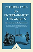 An Entertainment for Angels (Icon Science): Electricity in the Enlightenment