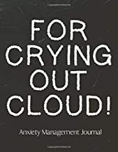FOR CRYING OUT CLOUD! Anxiety Management Journal: Anxiety Journal   Daily Guided Prompts   Mood Coloring Body Map   Depression   Triggers   Coping Mechanisms   Write Worries Away   Mental Health Gift