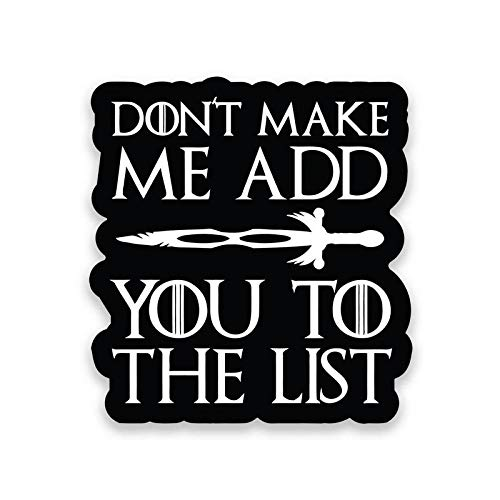 Don t Make Me Add You to The List Vinyl Decal Sticker - Car Truck Van SUV Window Wall Cup Laptop - One 5 Inch Decal - MKS1197