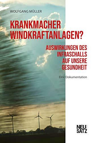 Krankmacher Windkraftanlagen?: Auswirkungen des Infraschalls auf unsere Gesundheit. Eine Dokumentation.