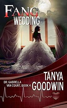 Fang Wedding-Dr. Gabriella Van Court Book 4 by [Tanya Goodwin]