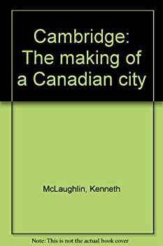 Hardcover CAMBRIDGE The Making of a Canadian City Book