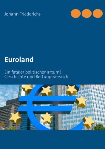 Euroland: Ein fataler politischer Irrtum? (German Edition)