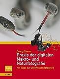 Praxis der digitalen Makro- und Naturfotografie: mit Tipps zur Unterwasserfotografie